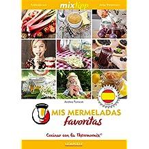 MIXtipp: Mis Mermeladas favoritas (español): cocinar con el Thermomix TM 5 & TM 31 (cocinar con la Thermomix)