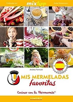 MIXtipp: Mis Mermeladas favoritas (español): cocinar con el Thermomix TM 5 & TM 31 (cocinar con la Thermomix) (Spanish Edition)
