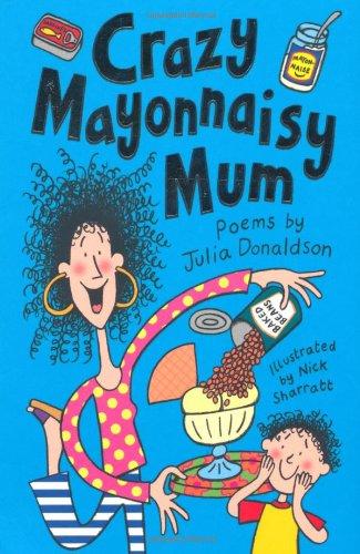 Crazy Mayonnaisy Mum: Poems by Julia Donaldson