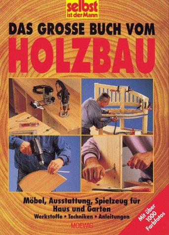 Das grosse Buch vom Holzbau. Möbel, Ausstattung, Spielzeug für Haus und Garten (Möbel Ausstattung)