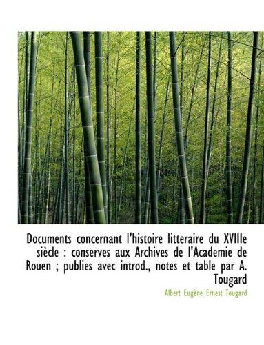 Documents concernant l'histoire littéraire du XVIIIe siècle: conservés aux Archives de l'Académie d