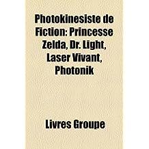 Photokinsiste de Fiction: Princesse Zelda, Dr. Light, Laser Vivant, Photonik