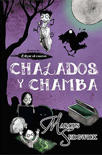 Chalados y chamba (Crónicas de Edgar el cuervo nº 3) de [Sedgwick,