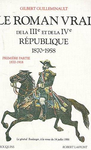 Le roman vrai de la IIIe et de la IVe République, 1870-1958, tome 1 : 1870-1918 par Gilbert Guilleminault