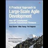 Practical Approach to Large-Scale Agile Development, A: How HP Transformed LaserJet FutureSmart Firmware (Agile Software…