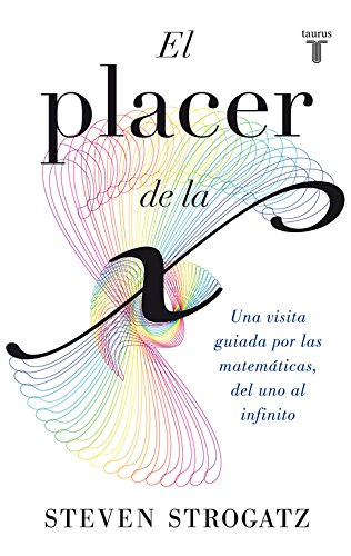 El placer de la X: Una visita guiada por las matemáticas, del uno al infinito (Pensamiento) por Strogatz  Steven Strogatz  Steven