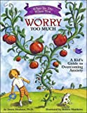 What to Do When You Worry Too Much: A Kid's Guide to Overcoming Anxiety (What-to-Do Guides for Kids) (What-to-Do Guides for Kids (R))