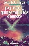 J'ai vécu quinze milliards d'années (Hors collection) (French Edition)