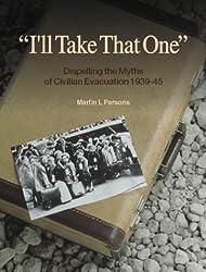 I'll Take That One: Dispelling the Myths of Civilian Evacuation, 1939-45
