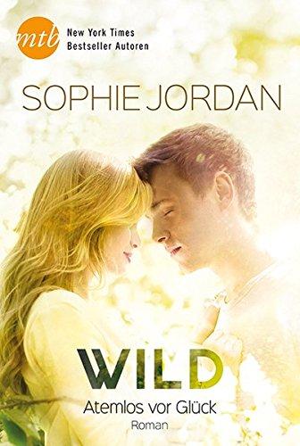 Wild - Atemlos vor Glück (New York Times Bestseller Autoren: Romance) (Fliegen Jordan)