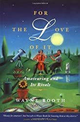 For the Love of It: Amateuring and Its Rivals by Wayne C. Booth (2000-10-01)