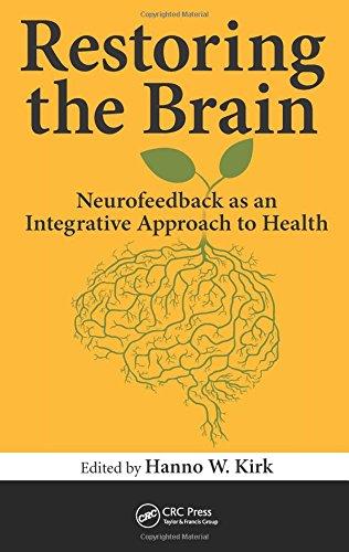 Restoring the Brain: Neurofeedback as an Integrative Approach to Health