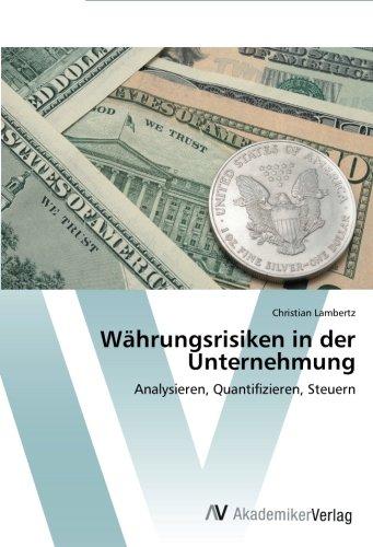 Währungsrisiken in der Unternehmung: Analysieren, Quantifizieren, Steuern