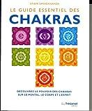Le guide essentiel des Chakras : Découvrez le pouvoir des chakras sur le mental, le corps et l'esprit