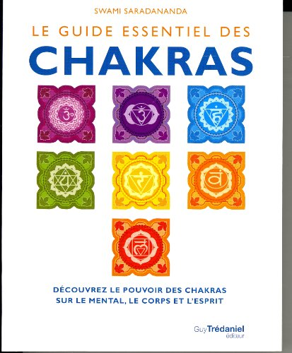 Le guide essentiel des Chakras : Découvrez le pouvoir...