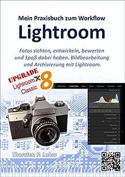 Lightroom – Mein Praxisbuch zum Workflow: Bildbearbeitung und Archivierung mit Lightroom (Versionen 5, 6, 7 und 8) von [Luhm, Thorsten P.]
