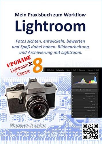 xisbuch zum Workflow: Bildbearbeitung und Archivierung mit Lightroom (Versionen 5, 6, 7 und 8) ()
