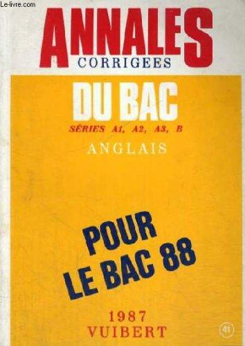 Annales corrigees du bac series a1,a2,a3, b - anglais pour le bac 88