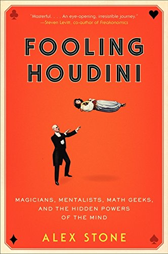 Fooling Houdini: Magicians, Mentalists, Math Geeks, and the Hidden Powers of the Mind por Alex Stone