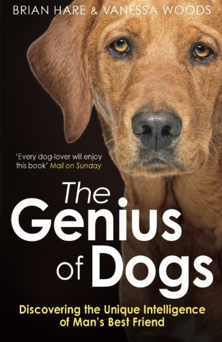 Genius of Dogs: Discovering The Unique Intelligence Of Man's Best Friend by Brian Hare (2014-02-06)