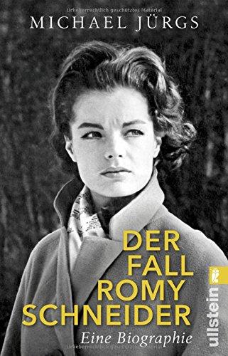 Der Fall Romy Schneider: Eine Biographie