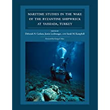 Maritime Studies in the Wake of the Byzantine Shipwreck at Yassiada, Turkey (Ed Rachal Foundation Nautical Archaeology Series)