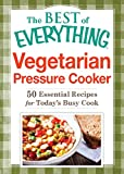 Vegetarian Pressure Cooker: 50 Essential Recipes for Today's Busy Cook (The Best of Everything) (English Edition)