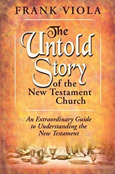 The Untold Story of the New Testament Church: An Extraordinary Guide to Understanding the New Testament di [Viola, Frank]