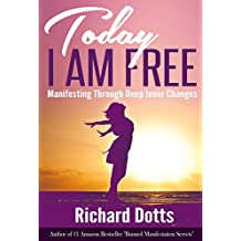 Today I Am Free: Manifesting Through Deep Inner Changes (English Edition)