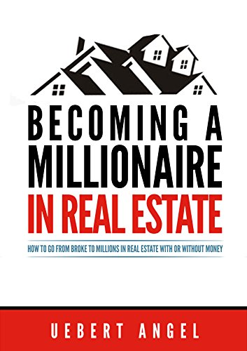 Becoming a millionaire in real estate how to go from broke to becoming a millionaire in real estate how to go from broke to millions in real fandeluxe Choice Image