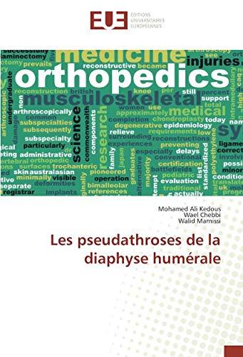 Les pseudathroses de la diaphyse humérale (OMN.UNIV.EUROP.)
