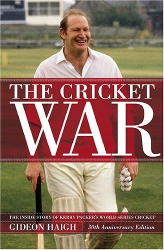 The Cricket War: The Inside Story of Kerry Packer's World Series por Gideon Haigh