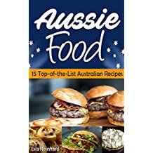 Aussie Food: 15 Top-of-the-List Australian Recipes (S-Asian Food, Australian Food, Asian Food) (English Edition)