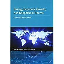 Energy, Economic Growth, and Geopolitical Futures: Eight Long-Range Scenarios (Mit Press)