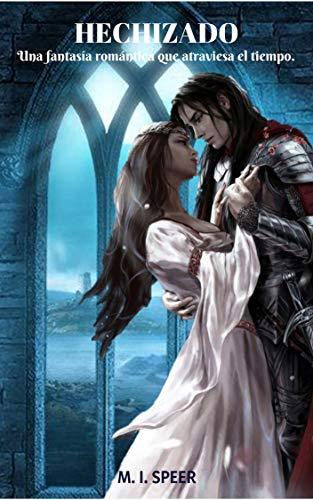 HECHIZADO: Una Fantasía Romántica que Atraviesa el Tiempo de [Speer, M. I.]