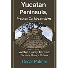 Yucatan Peninsula, Mexican Caribbean States: Vacation, Holiday, Travel and Tourism, History, Culture