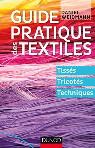 Guide pratique des textiles - Tissés, tricotés, techniques par Daniel Weidmann