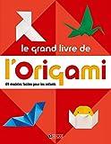 Le grand livre de l' origami: 60 modèles faciles pour les enfants...