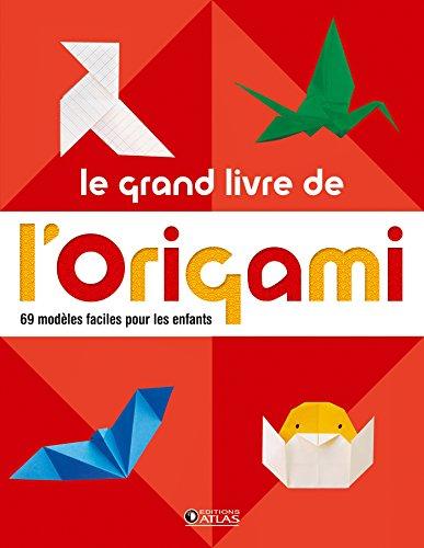 Le grand livre de l' origami: 60 modèles faciles pour les enfants