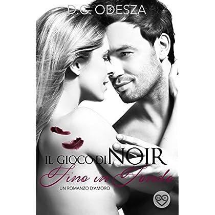 Il Gioco Di Noir - Fino In Fondo: Un Romanzo D'amoro (Part  Vol. 5)