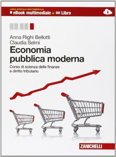 Economia pubblica moderna. Corso di scienza delle finanze e diritto tributario. Volume unico. Per le Scuole superiori. Con espansione online