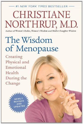 The Wisdom of Menopause (Revised Edition): Creating Physical and Emotional Health During the Change by Northrup M.D., Christiane (2012) Paperback