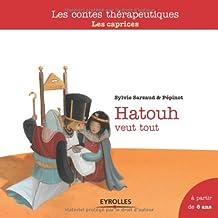 Hatouh veut tout : Les caprices, A partir de 6 ans
