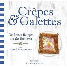 Crêpes & Galettes: Die besten Rezepte aus der Bretagne