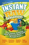 Instant Raw Sensations: The Easiest, Simplest, Most Delicious Raw Food Recipes Ever! (English Edition)