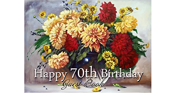Amazon In Buy Happy 70th Birthday Guest Book Beautiful Memory Book For 70th Birthday Party With Flower Bouquet Holds 300 Messages Book Online At Low Prices In India Happy 70th Birthday Guest