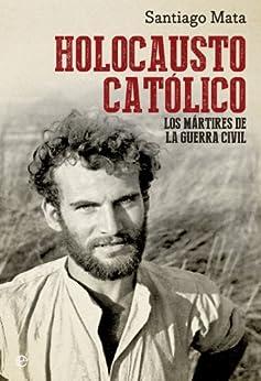 Holocausto católico (Historia del siglo XX) von [Mata, Santiago]
