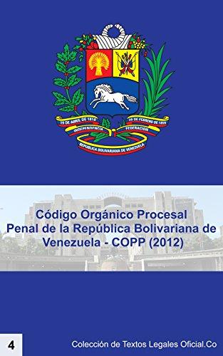 Código Orgánico Procesal Penal de la República Bolivariana de Venezuela - COPP (2012):
