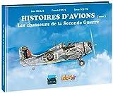 Histoires d'avions : Tome 2 : Les chasseurs de la Seconde Guerre mondiale