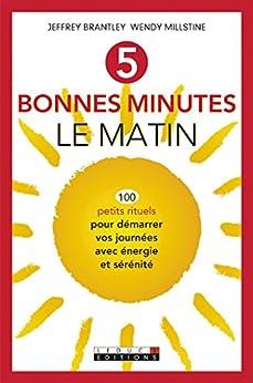 5 bonnes minutes le matin: 100 petits rituels simples et rapides pour démarrer ses journées avec énergie et sérénité (DEVELOPPEMENT P)